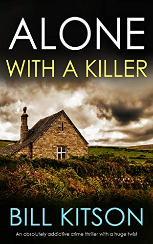 ALONE WITH A KILLER an absolutely addictive crime thriller with a huge twist (Detective Mike Nash Thriller Book 6) by [KITSON, BILL]