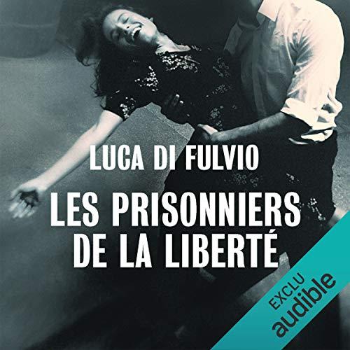 Les prisonniers de la liberté par Luca Di Fulvio