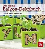 Das kleine Balkon-Dekobuch: Gefäße, Möbel, Licht & Co.