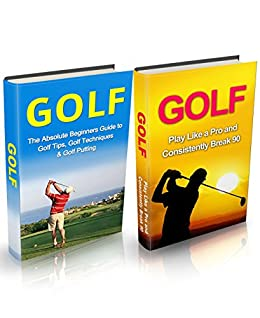 Golf: Golf Box Set: Golf For Beginners + Tips and Strategies that Make An Amateur A Pro Box Set (Golf, Golf Basics, Golf Fundamentals, Golf for beginners, ... Game, Golf Execution) (English Edition)