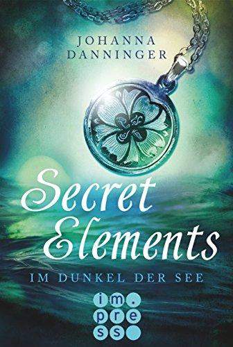 Secret Elements 1: Im Dunkel der See (German Edition) por Johanna Danninger