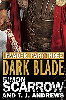 Invader: Dark Blade (3 in the Invader Novella Series) by [Scarrow, Simon, Andrews, T. J.]