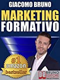 MARKETING FORMATIVO. Il Nuovo Sistema di Marketing Diretto per Acquisire Clienti, Alzare i Profitti e Aumentare le Vendite: Dal web marketing online al marketing digitale e all'automation.