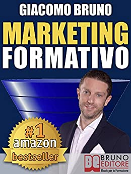 MARKETING FORMATIVO. Il Nuovo Sistema di Marketing Diretto per Acquisire Clienti, Alzare i Profitti e Aumentare le Vendite: Dal web marketing online al marketing digitale e all'automation. di [Bruno, Giacomo]
