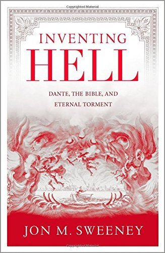 Inventing Hell: Dante, the Bible and Eternal Torment by Sweeney, Jon M. (2014) Paperback