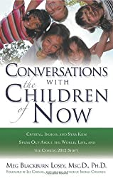 Conversations with the Children of Now: Crystal, Indigo, and Star Kids Speak About the World, Life, and the Coming 2012 Shift by Meg Blackburn Losey (2008-02-01)