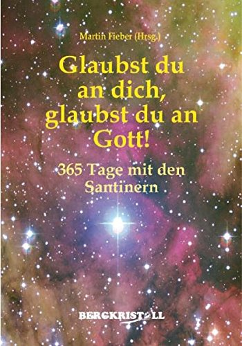 Glaubst du an dich, glaubst du an Gott!: 365 Tage mit den Santinern
