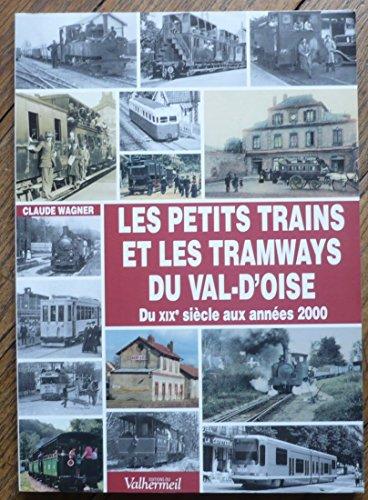 Les petits trains et les tramways du Val-d'Oise : Du XIXe siècle aux années 2000
