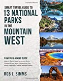 Smart Travel Guide to 13 National Parks in the Mountain West: Camping & Hiking Guide - Also In-Depth Guide to Arches, Bryce Canyon, Grand Teton, ... ... & Glacier National Parks [Lingua Inglese]