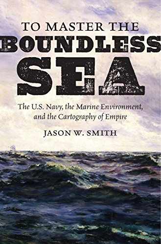 To Master the Boundless Sea: The U.S. Navy, the Marine Environment, and the Cartography of Empire (Flows, Migrations, and Exchanges) (English Edition)