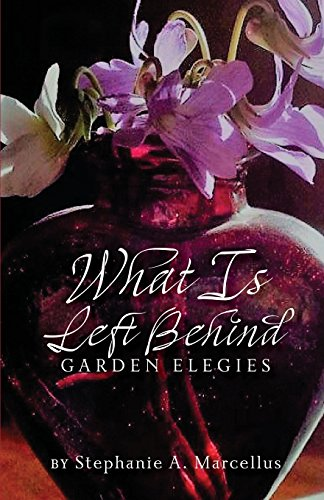 What Is Left Behind: Garden Elegies por Stephanie Marcellus