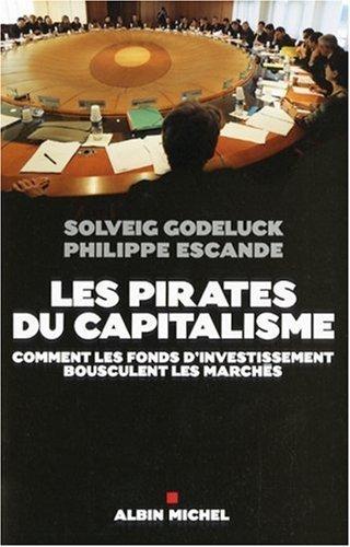 Les pirates du capitalisme : Comment les fonds d'investissement bousculent les marchs de Solveig Godeluck (2 avril 2008) Broch