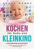 Kochen für Baby und Kleinkind: vom Babybrei zur Beikost (Ernährung von Kleinkindern)