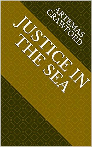 Justice In The Sea (Finnish Edition) por Artemas Crawford