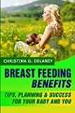 Breastfeeding Benefits: Tips, Planning & Success for Your Baby and You