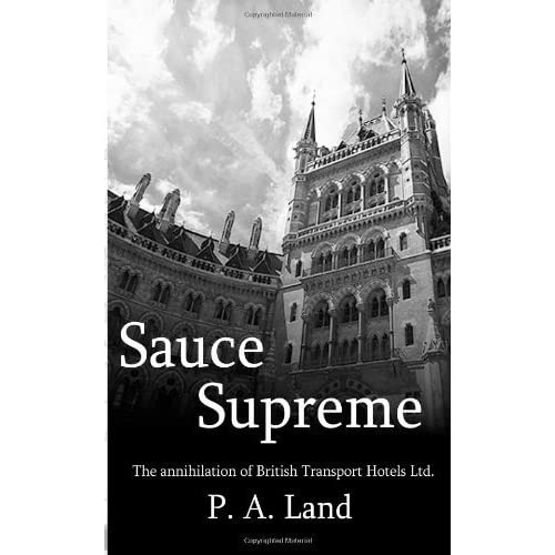 Sauce Supreme: The annihilation of British Transport Hotels Ltd by Mr P A Land (2012-12-22)