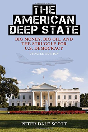 The American Deep State: Big Money, Big Oil, and the Struggle for U.S. Democracy (War and Peace Library) por Peter Dale Scott