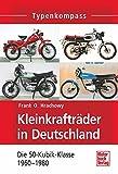 Kleinkrafträder in Deutschland: Die 50-Kubik-Klasse bis 1980 (Typenkompass) von Frank O. Hrachowy (26. Februar 2014) Taschenbuch
