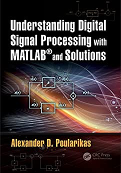 Understanding Digital Signal Processing with MATLAB® and Solutions (The Electrical Engineering and Applied Signal Processing) by [Poularikas, Alexander D.]