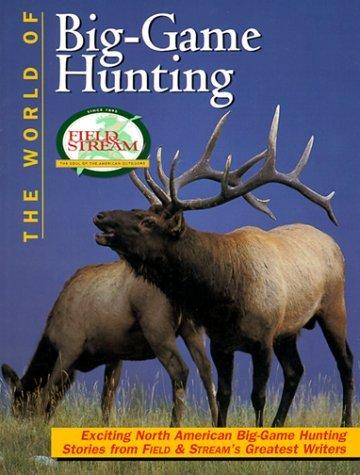 field-stream-the-world-of-big-game-hunting-field-stream-by-creative-publishing-international-1999-09