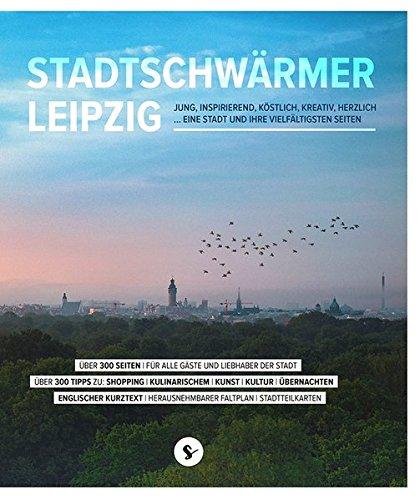 Preisvergleich Produktbild Stadtschwärmer Leipzig: JUNG, INSPIRIEREND, KÖSTLICH, KREATIV, HERZLICH ... EINE STADT UND IHRE VIELFÄLTIGSTEN SEITEN