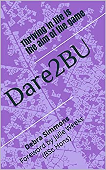 Dare2BU: Thriving is the aim of the game by [Simmons, Debra]