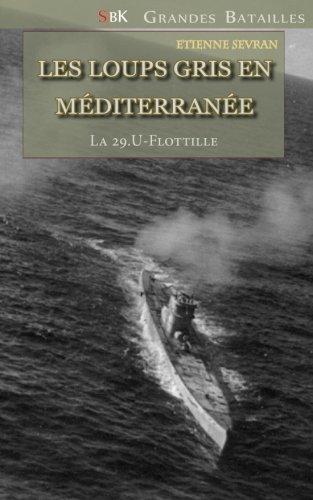 Les Loups Gris en Méditerranée: La 29.U-Flottille par Etienne Sevran
