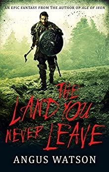 The Land You Never Leave: West of West, Book 2 by [Watson, Angus]