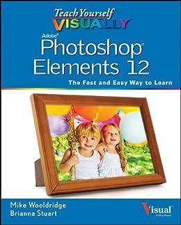 Teach Yourself VISUALLY Photoshop Elements 12 (Teach Yourself VISUALLY (Tech)) by [Wooldridge, Mike]