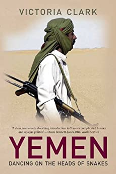 Yemen: Dancing on the Heads of Snakes by [Clark, Victoria]