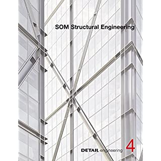 SOM: Iconic architecture as a result of structural solutions: From Sears Tower to Burj Khalifa (DETAIL Engineering, Band 4)