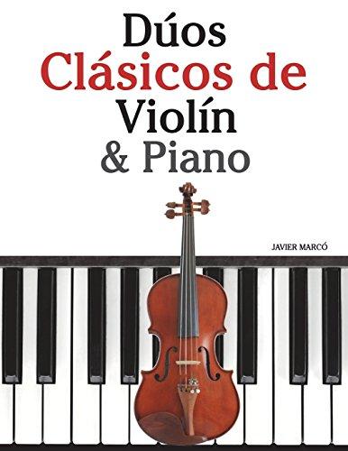 Dúos Clásicos de Violín & Piano: Piezas fáciles de Beethoven, Mozart, Tchaikovsky y otros compositores por Javier Marcó