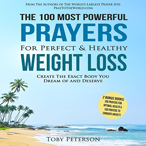 The 100 Most Powerful Prayers for Perfect & Healthy Weight Loss - Toby Peterson - Unabridged
