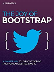 The Joy of Bootstrap: A smarter way to learn the world's most popular web framework (English Edition)
