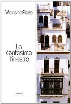 La centesima finestra (Italian Edition) by [Fanti, Morena]
