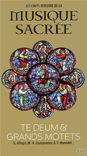 Les Chefs-d'oeuvre de la musique sacrée, tome 10 : Te Deum & Grands Motets