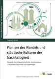 Pioniere des Wandels und städtische Kulturen der Nachhaltigkeit: Beispiele für zivilgesellschaftliche Transformation in München, Barcelona und ... zur Nachhaltigkeit, Band 77)