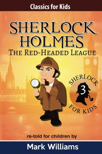 Sherlock Holmes re-told for children : The Red-Headed League (Classics For Kids : Sherlock Holmes, Band 3)