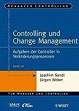 Controlling und Change Management: Aufgaben der Controller in Veränderungsprozessen (Advanced Controlling, Band 78)
