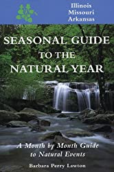 Seasonal Guide to the Natural Year: A Month by Month Guide to Natural Events--Illinois, Missouri and Arkansas