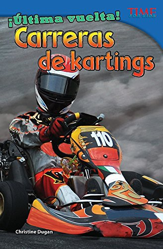 Ultima Vuelta! Carreras de Kartings (Final Lap! Go-Kart Racing) (Spanish Version) (Advanced) (Ultima vuelta! / Final Lap!: Time for Kids Nonfiction Readers) por Christine Dugan
