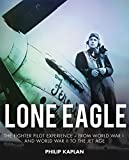 Lone Eagle: The Fighter Pilot Experience - From World War I and World War II to the Jet Age