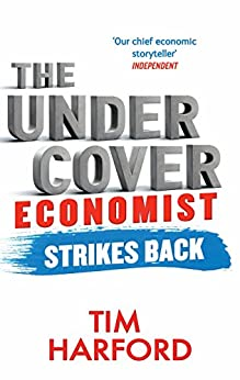 The Undercover Economist Strikes Back: How to Run or Ruin an Economy (English Edition) von [Harford, Tim]