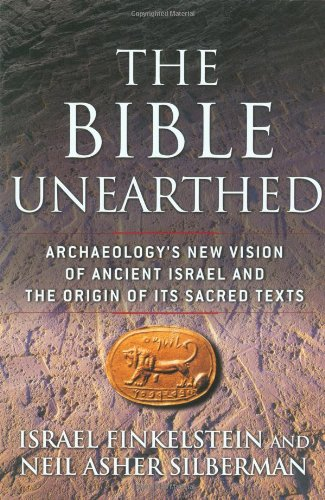The Bible Unearthed: Archaeology's New Vision of Ancient Israel and the Origin of Its Sacred Texts por Israel Finkelstein