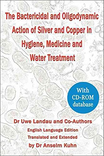 [The Bactericidal and Oligodynamic Action of Silver and Copper in Hygiene, Medicine and Water Treatment] (By: Uwe Landau) [published: April, 2009]