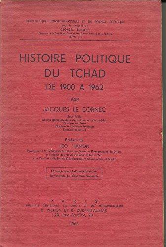 Histoire politique du Tchad de 1900 à 1962 : Par Jacques Le Cornec,... Préface de Léo Hamon par Jacques Le Cornec