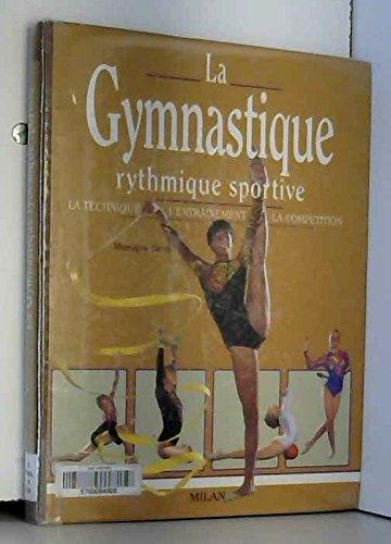 LA GYMNASTIQUE RYTHMIQUE SPORTIVE. La technique, l'entraînement, la compétition par Monique Berra