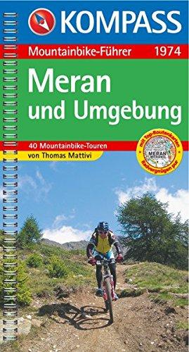 Meran und Umgebung: Mountainbike-Führer mit Top-Routenkarten (KOMPASS-Fahrradführer, Band 1974)