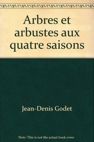Arbres et arbustes aux quatre saisons par Jean-Denis Godet