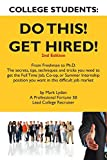 Scarica Libro College Students Do This Get Hired From Freshman to PH D the Secrets Tips Techniques and Tricks You Need to Get the Full Time Job Co Op or Su by Mark Lyden 21 Apr 2009 Paperback (PDF,EPUB,MOBI) Online Italiano Gratis